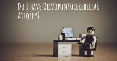 Do I have Olivopontocerebellar Atrophy?