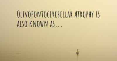 Olivopontocerebellar Atrophy is also known as...