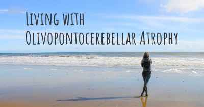 Living with Olivopontocerebellar Atrophy