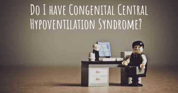Do I have Congenital Central Hypoventilation Syndrome?