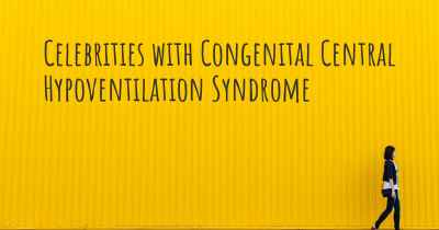 Celebrities with Congenital Central Hypoventilation Syndrome