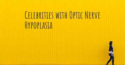Celebrities with Optic Nerve Hypoplasia