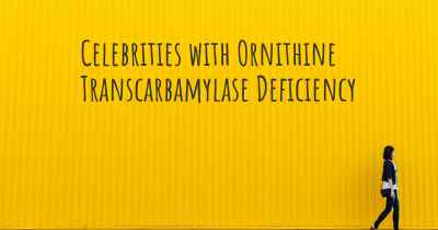 Celebrities with Ornithine Transcarbamylase Deficiency