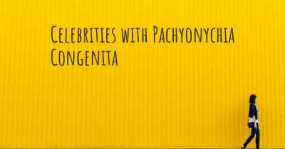 Celebrities with Pachyonychia Congenita