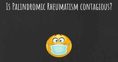Is Palindromic Rheumatism contagious?