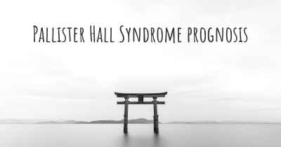 Pallister Hall Syndrome prognosis