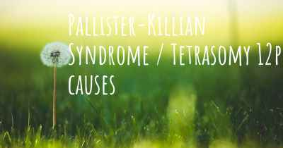 Pallister-Killian Syndrome / Tetrasomy 12p causes