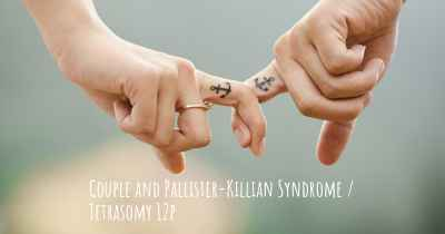 Couple and Pallister-Killian Syndrome / Tetrasomy 12p