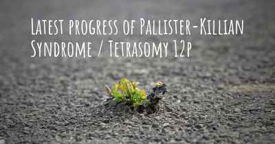 Latest progress of Pallister-Killian Syndrome / Tetrasomy 12p