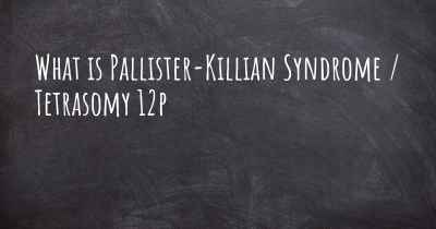 What is Pallister-Killian Syndrome / Tetrasomy 12p