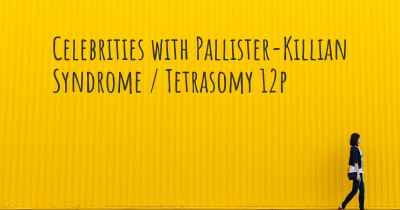 Celebrities with Pallister-Killian Syndrome / Tetrasomy 12p
