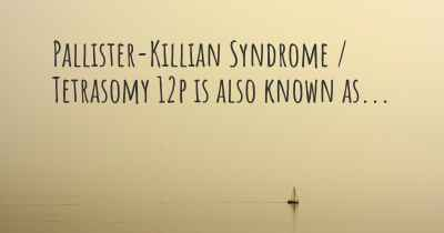 Pallister-Killian Syndrome / Tetrasomy 12p is also known as...