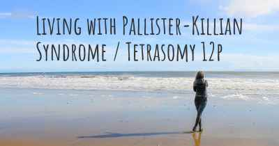Living with Pallister-Killian Syndrome / Tetrasomy 12p