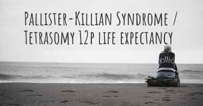 Pallister-Killian Syndrome / Tetrasomy 12p life expectancy