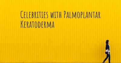 Celebrities with Palmoplantar Keratoderma