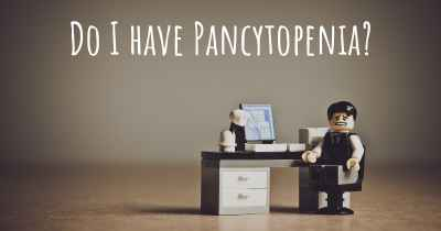 Do I have Pancytopenia?