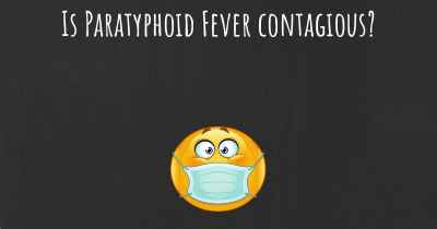 Is Paratyphoid Fever contagious?