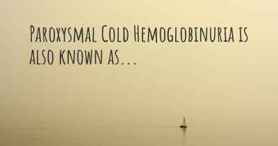 Paroxysmal Cold Hemoglobinuria is also known as...