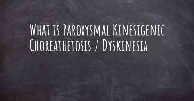 What is Paroxysmal Kinesigenic Choreathetosis / Dyskinesia