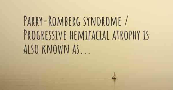 Parry-Romberg syndrome / Progressive hemifacial atrophy is also known as...