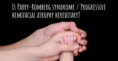 Is Parry-Romberg syndrome / Progressive hemifacial atrophy hereditary?