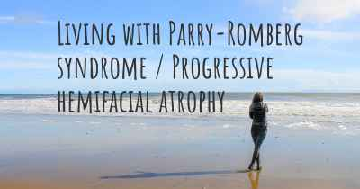 Living with Parry-Romberg syndrome / Progressive hemifacial atrophy