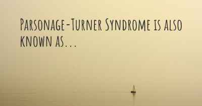 Parsonage-Turner Syndrome is also known as...