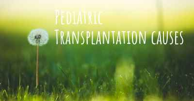 Pediatric Transplantation causes