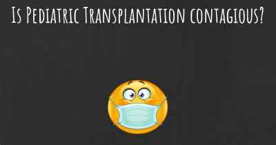 Is Pediatric Transplantation contagious?