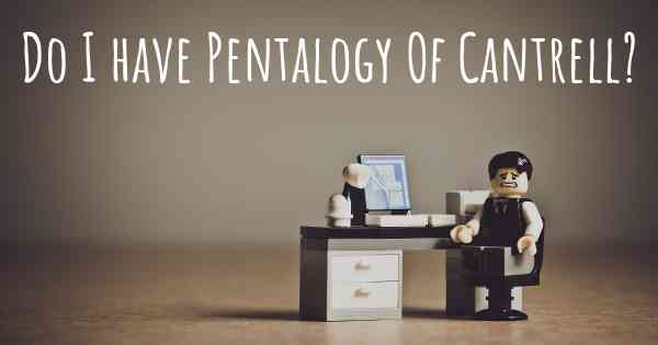 Do I have Pentalogy Of Cantrell?