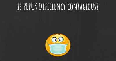 Is PEPCK Deficiency contagious?
