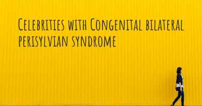 Celebrities with Congenital bilateral perisylvian syndrome