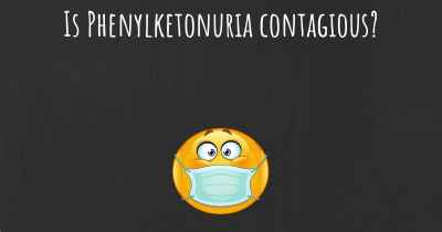 Is Phenylketonuria contagious?