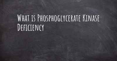 What is Phosphoglycerate Kinase Deficiency