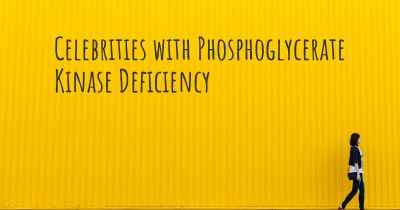 Celebrities with Phosphoglycerate Kinase Deficiency
