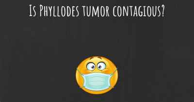 Is Phyllodes tumor contagious?
