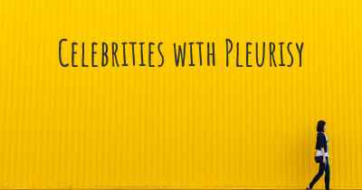 Celebrities with Pleurisy