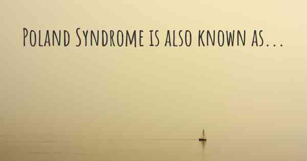 Poland Syndrome is also known as...