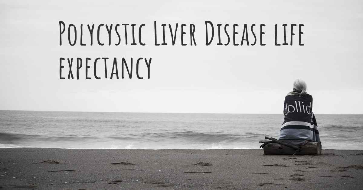 What Is The Life Expectancy Of Someone With Polycystic Liver