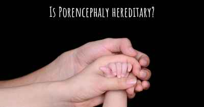 Is Porencephaly hereditary?