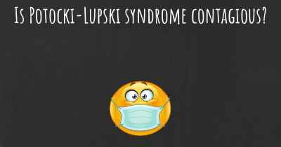 Is Potocki-Lupski syndrome contagious?