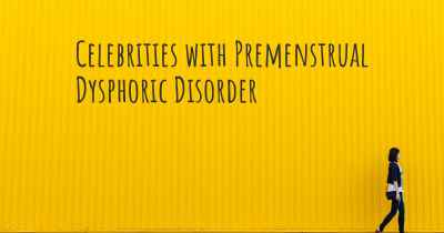 Celebrities with Premenstrual Dysphoric Disorder