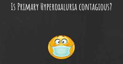 Is Primary Hyperoxaluria contagious?