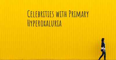 Celebrities with Primary Hyperoxaluria
