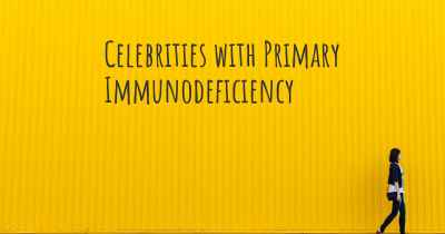 Celebrities with Primary Immunodeficiency