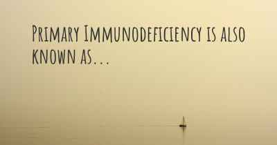 Primary Immunodeficiency is also known as...