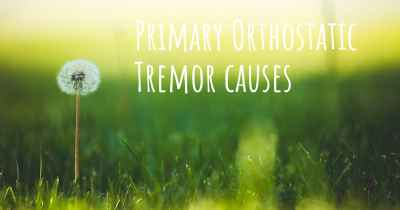 Primary Orthostatic Tremor causes