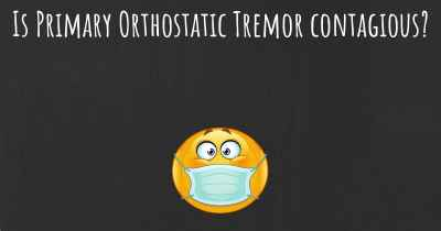 Is Primary Orthostatic Tremor contagious?