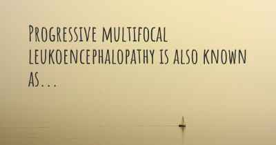 Progressive multifocal leukoencephalopathy is also known as...