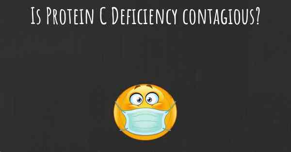 Is Protein C Deficiency contagious?